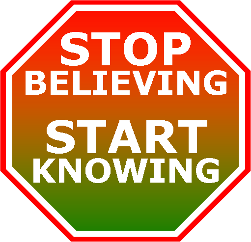 Stop believing, start Knowing